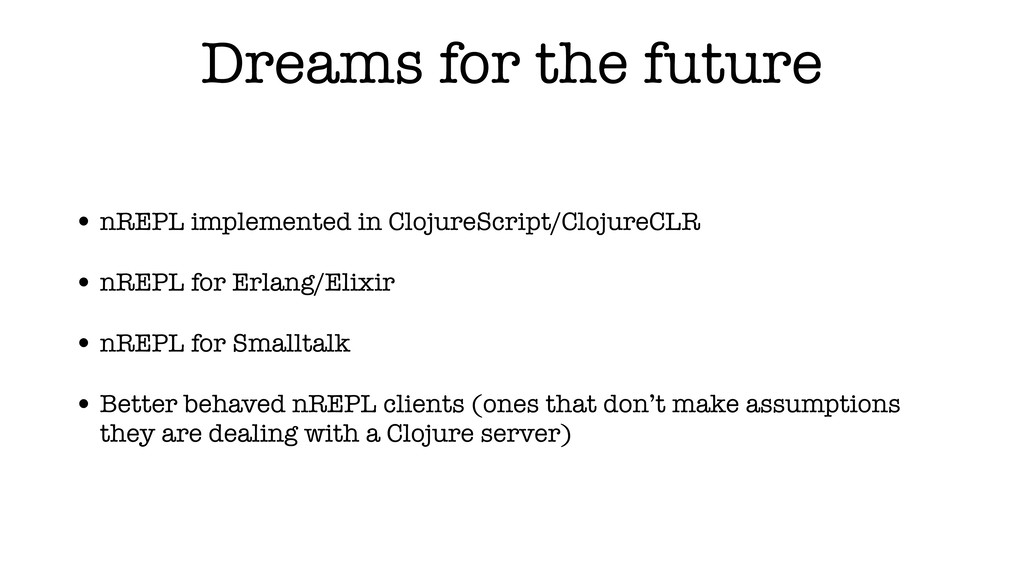 Dreams for the future • nREPL implemented in Cl...