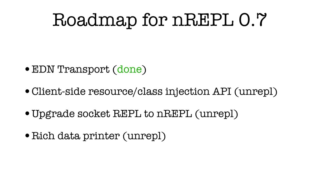 Roadmap for nREPL 0.7 •EDN Transport (done) •Cl...