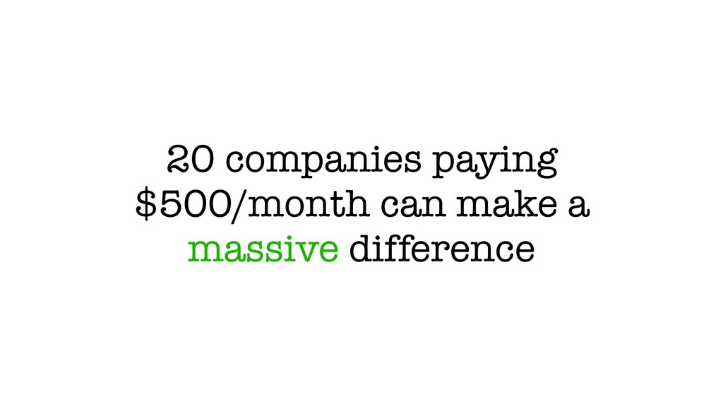 20 companies paying $500/month can make a massi...