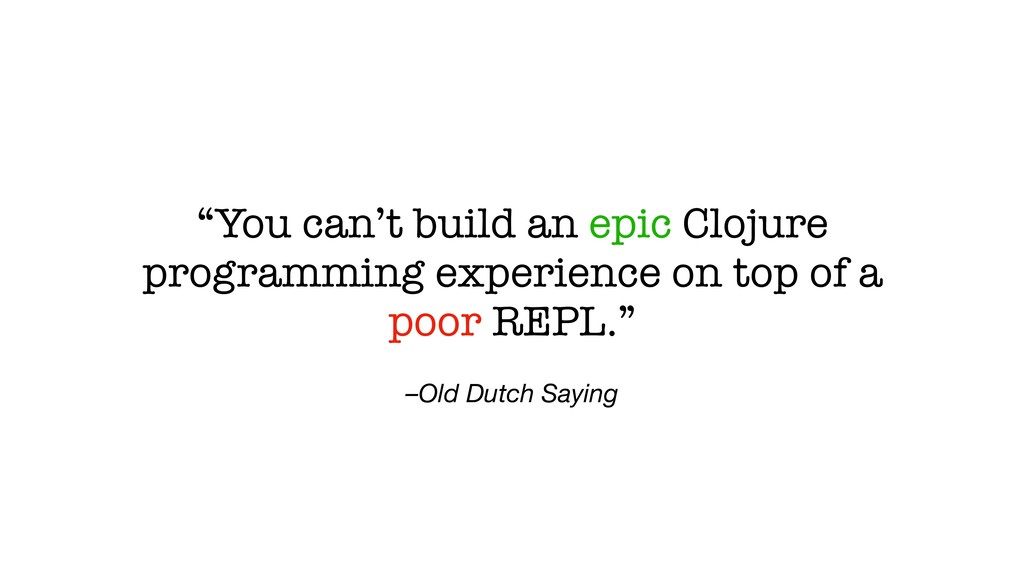 "–Old Dutch Saying ""You can't build an epic Cloj..."