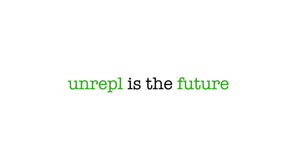 unrepl is the future