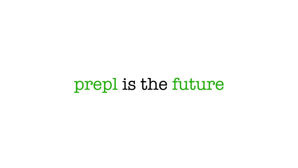prepl is the future