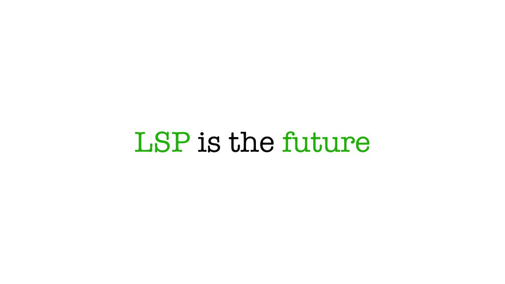 LSP is the future