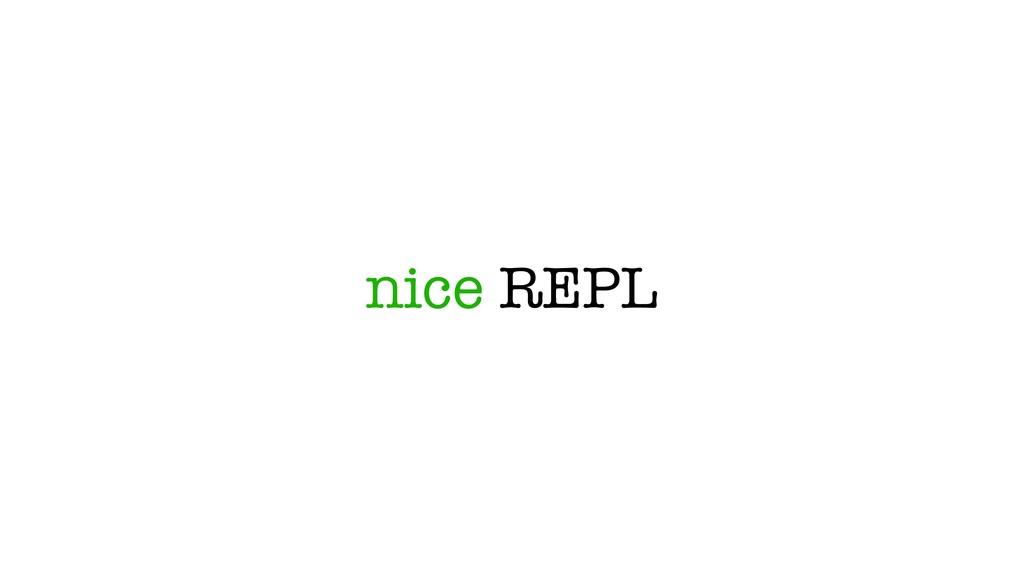 nice REPL