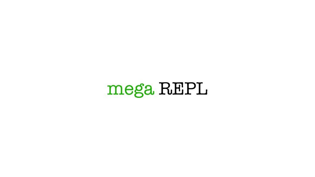 mega REPL