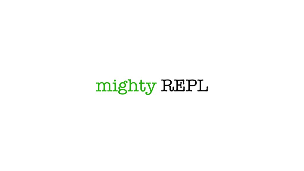 mighty REPL