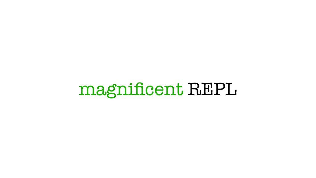 magnificent REPL