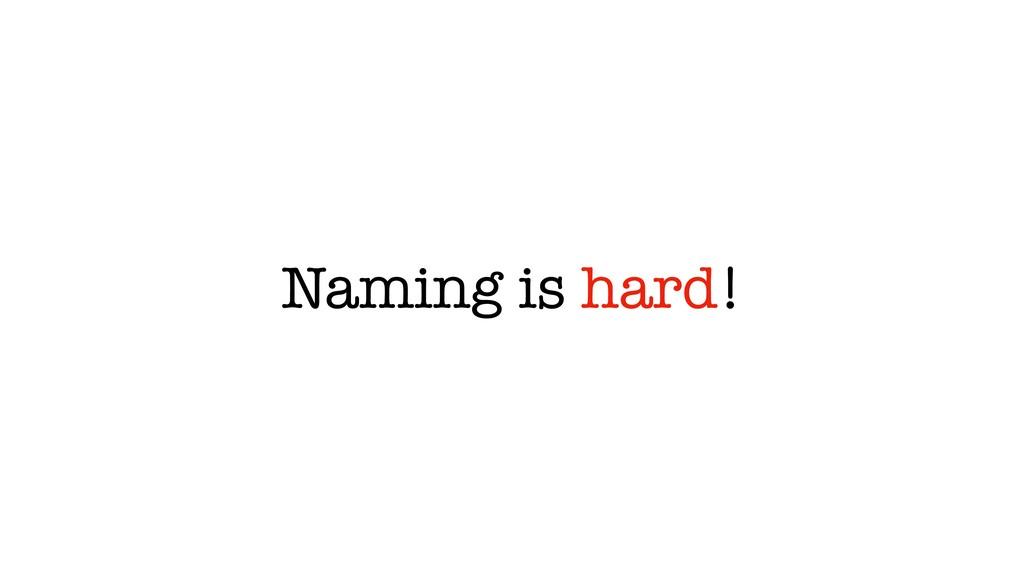 Naming is hard!
