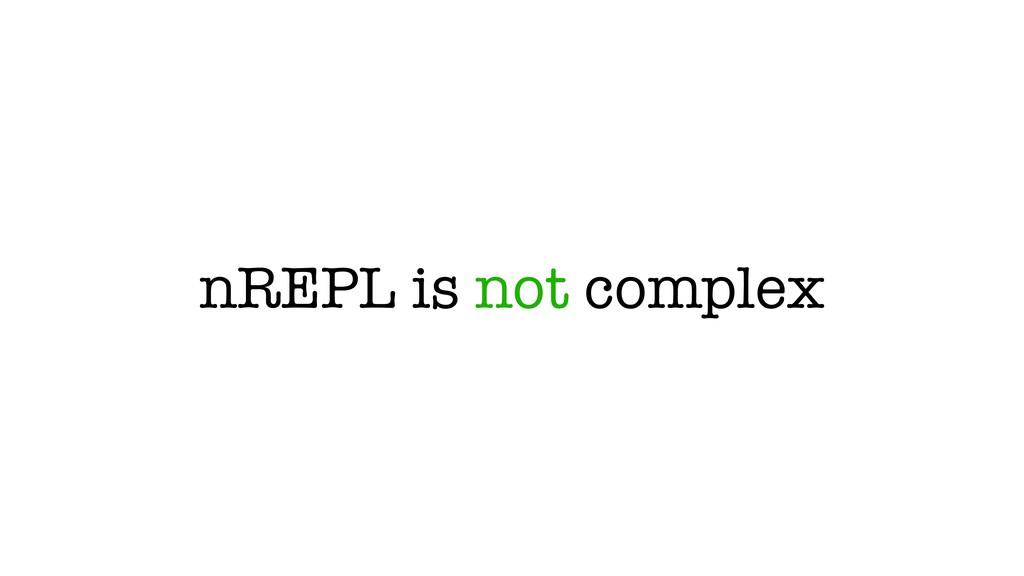 nREPL is not complex