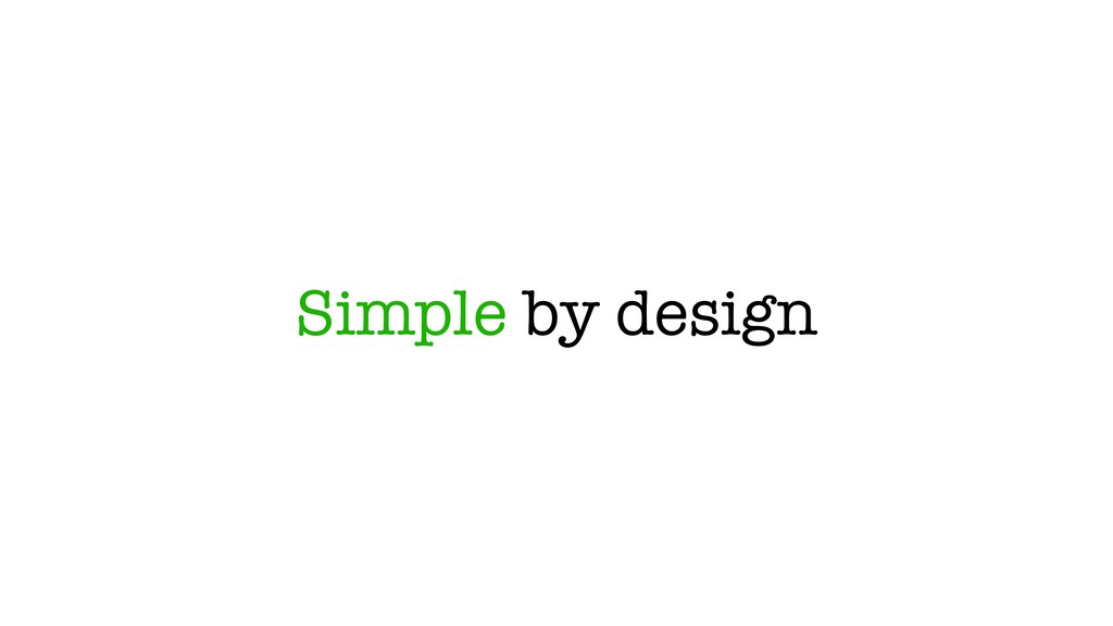 Simple by design