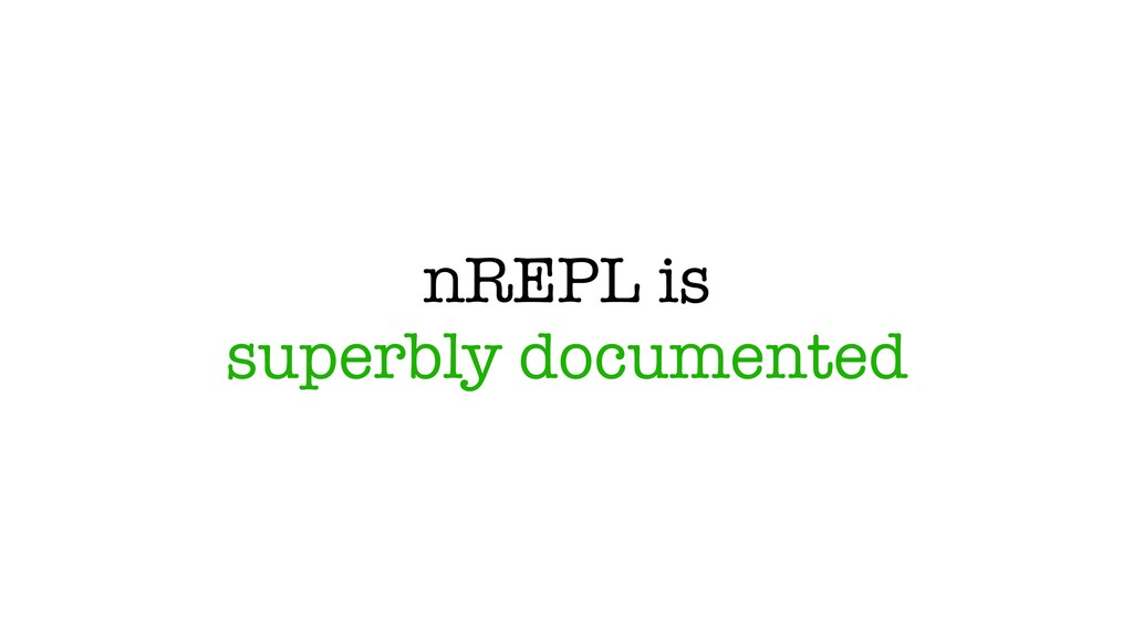 nREPL is superbly documented