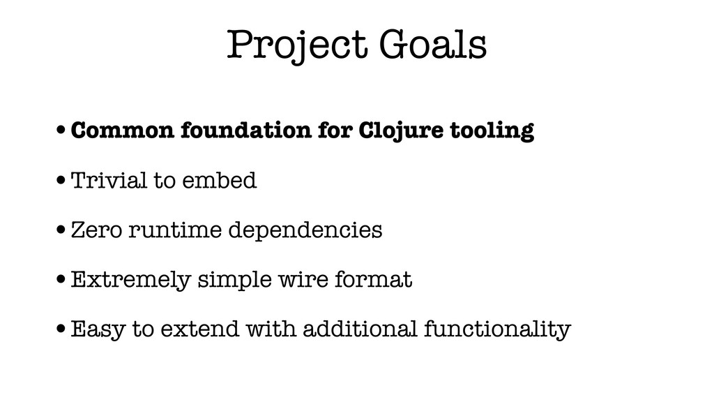 Project Goals •Common foundation for Clojure to...