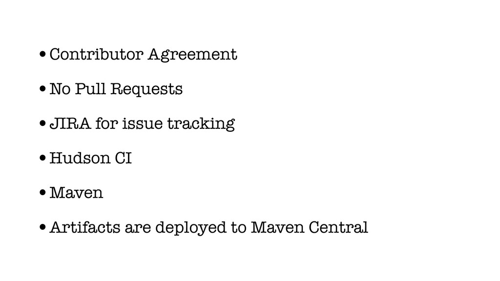 •Contributor Agreement •No Pull Requests •JIRA ...