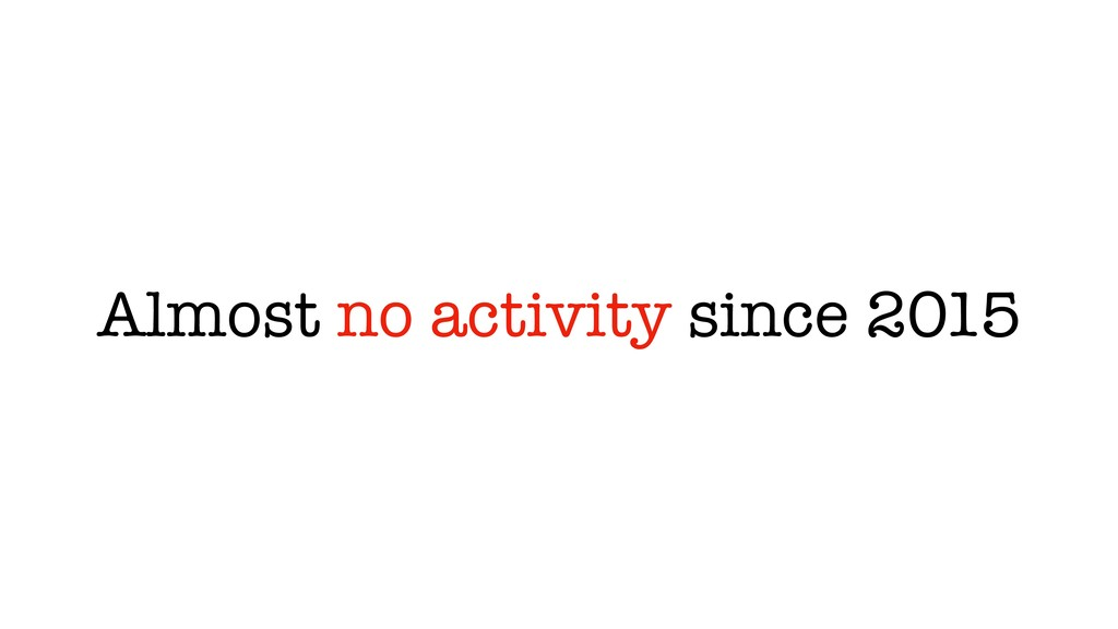 Almost no activity since 2015