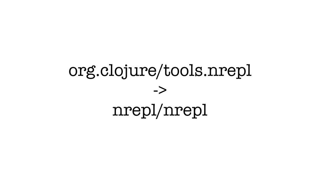 org.clojure/tools.nrepl -> nrepl/nrepl