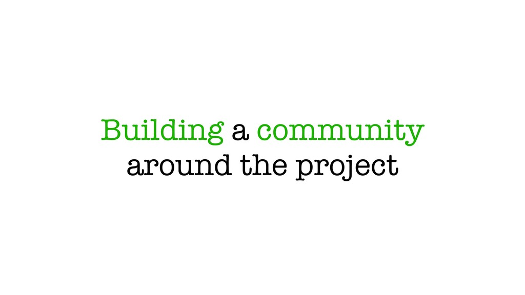 Building a community around the project