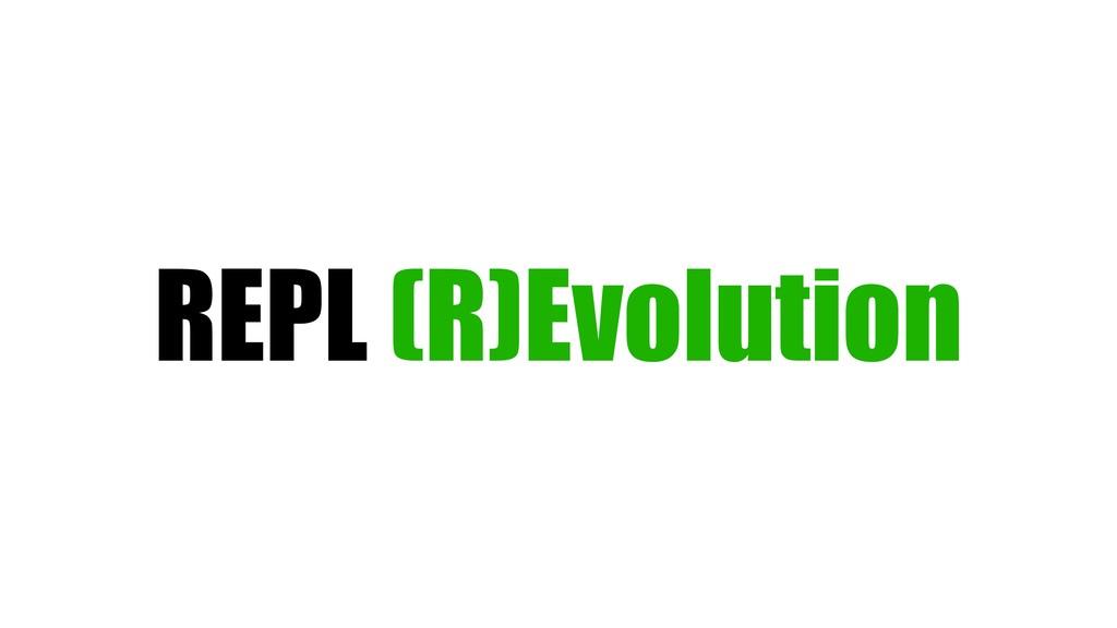 REPL (R)Evolution