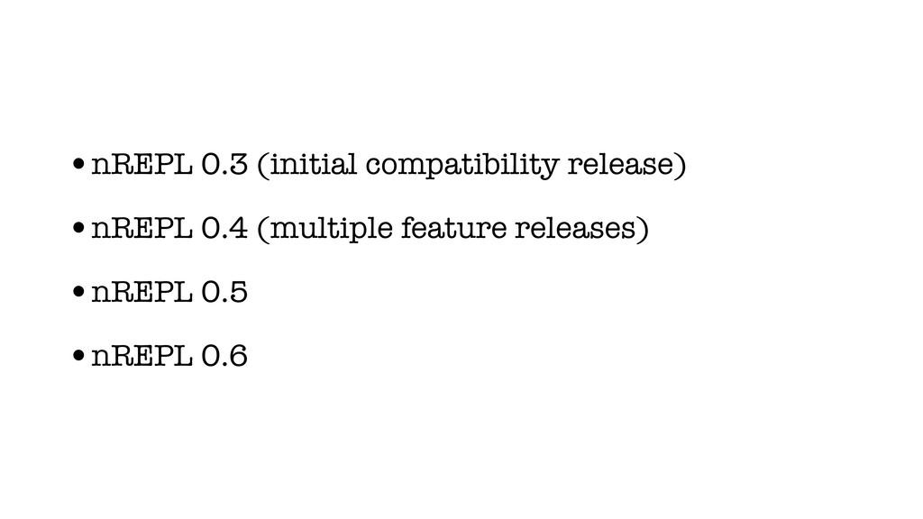 •nREPL 0.3 (initial compatibility release) •nRE...