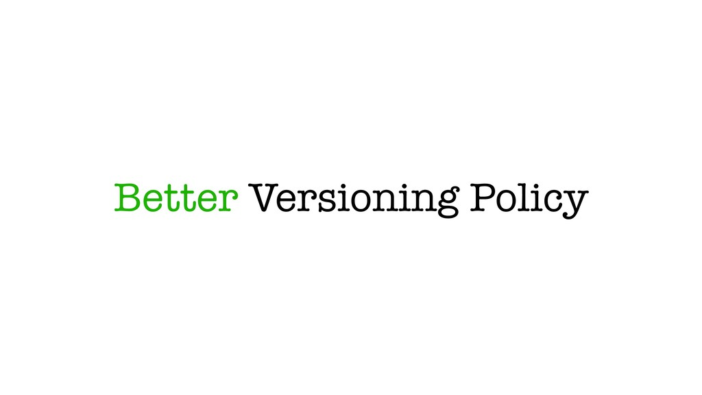 Better Versioning Policy