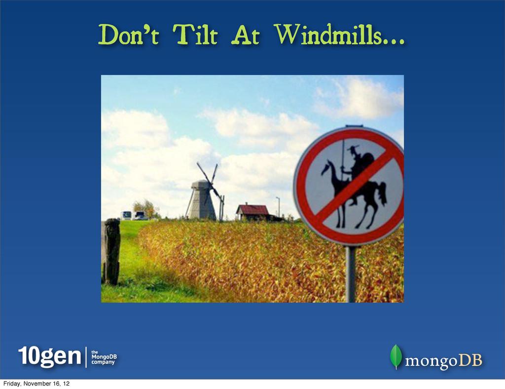 Don't Tilt At Windmills... Friday, November 16,...