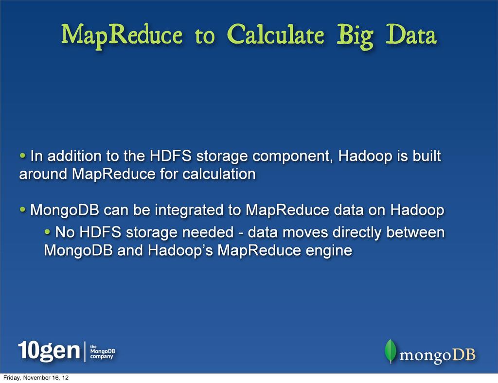 MapReduce to Calculate Big Data • In addition t...