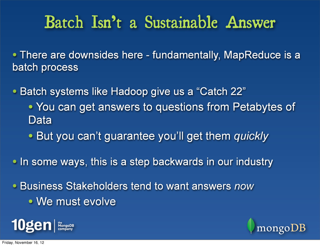 Batch Isn't a Sustainable Answer • There are do...