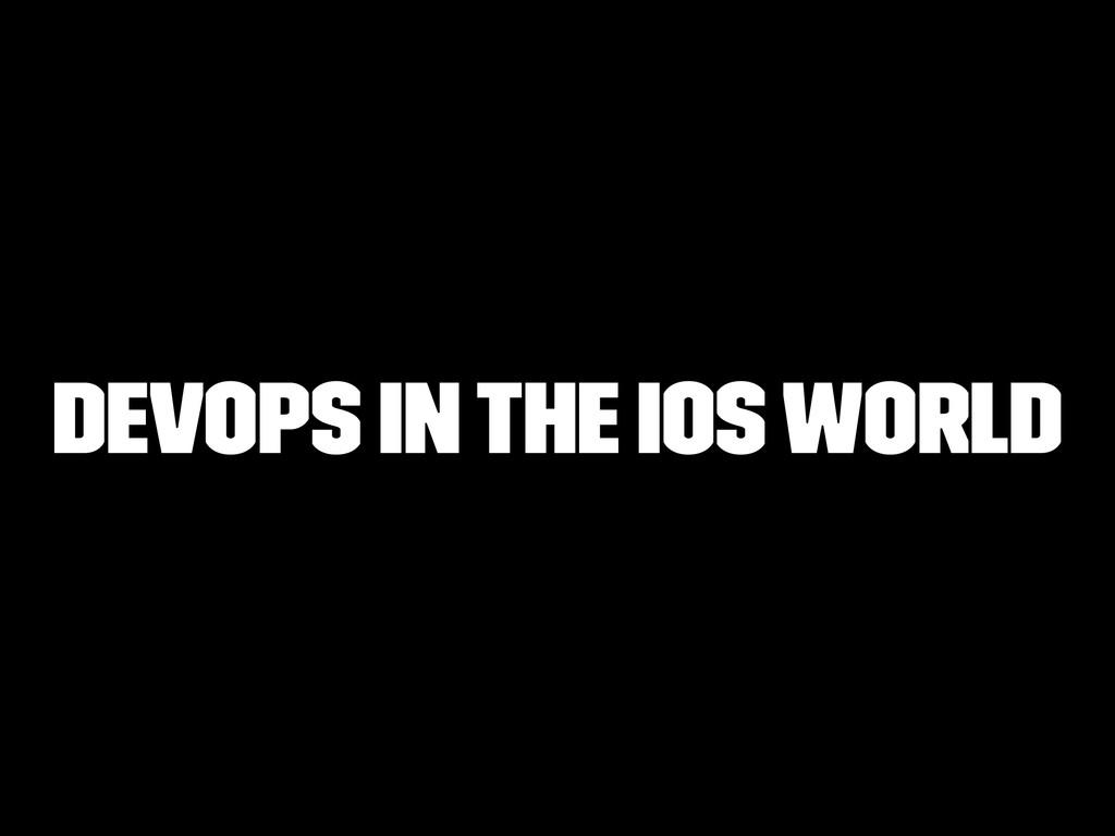 DevOps in the iOS World