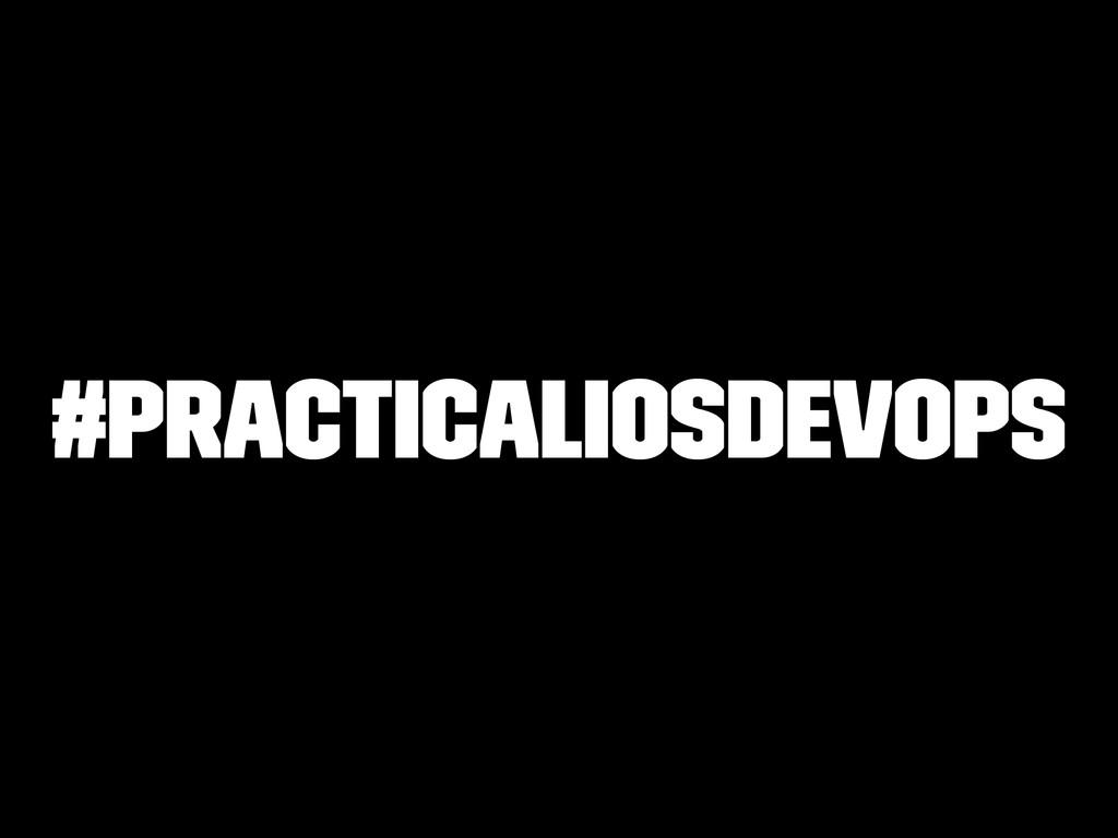 #PracticaliOSDevOps