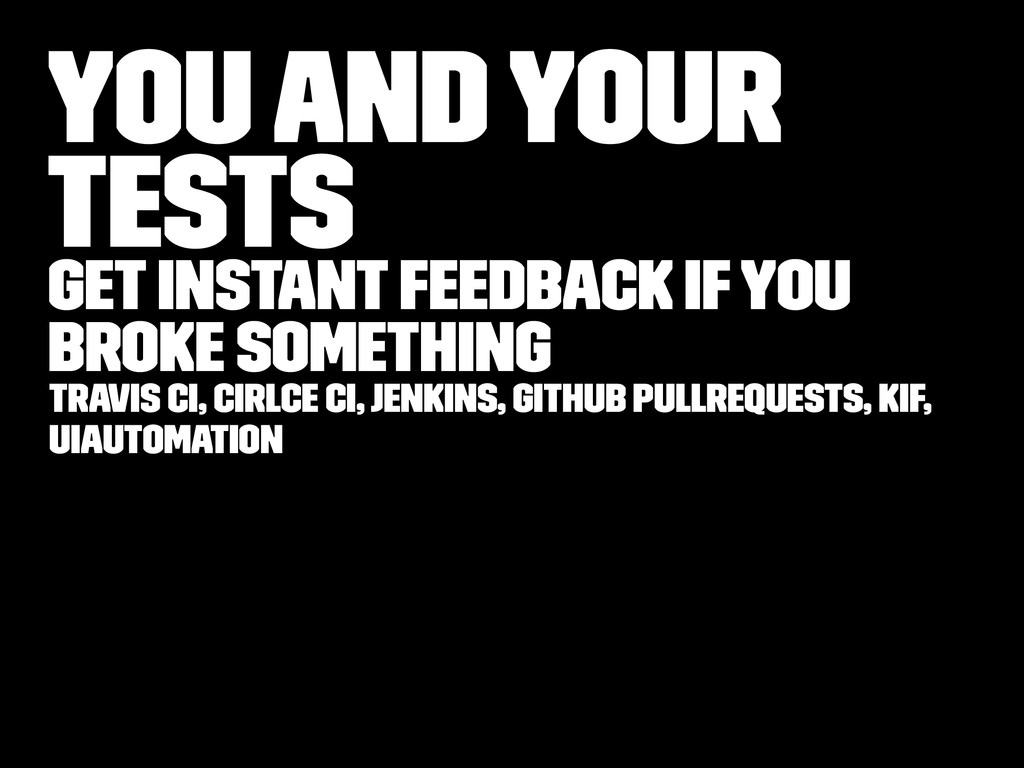 You and Your Tests Get instant feedback if you ...