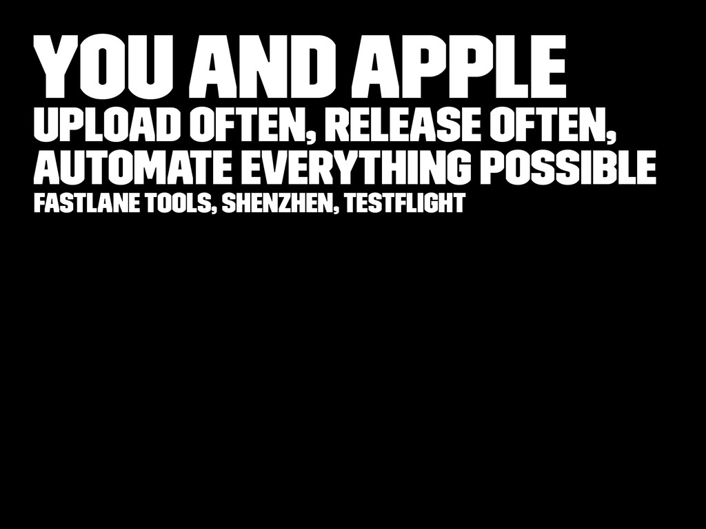 You and Apple Upload often, Release often, Auto...