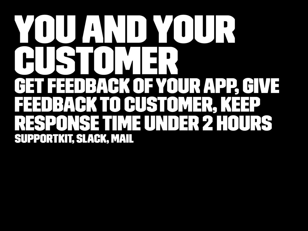 You and your customer Get feedback of your app,...