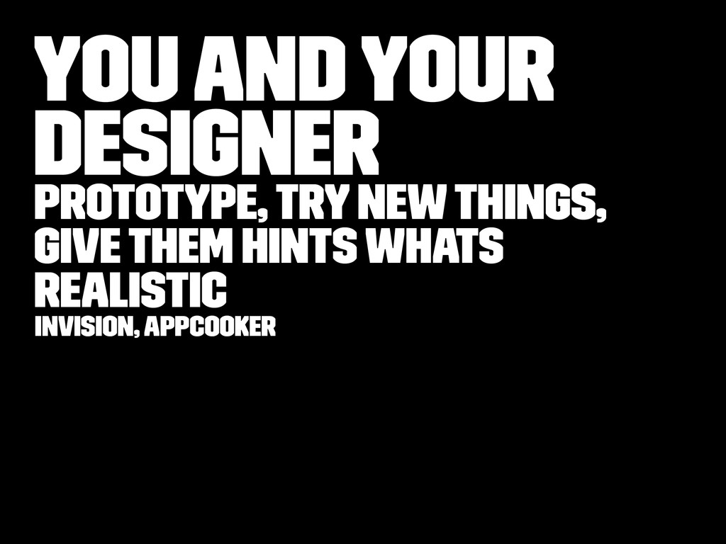 You and your Designer Prototype, try new things...