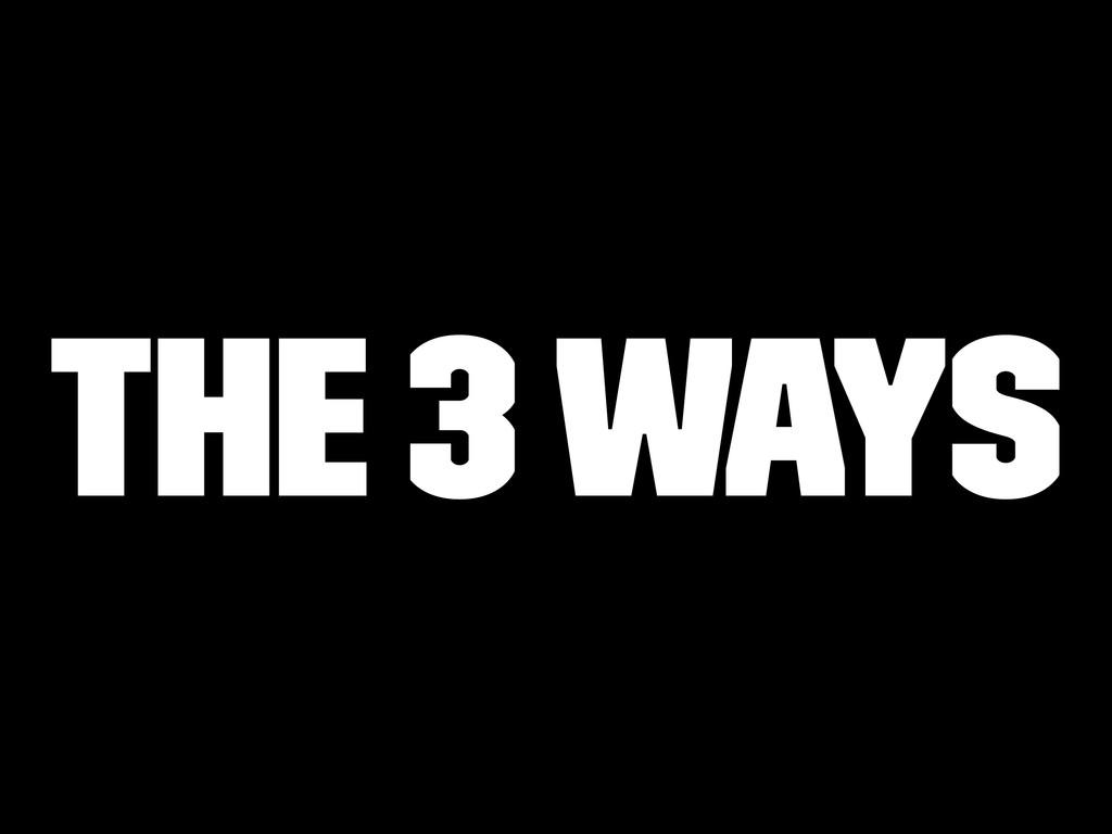 The 3 ways