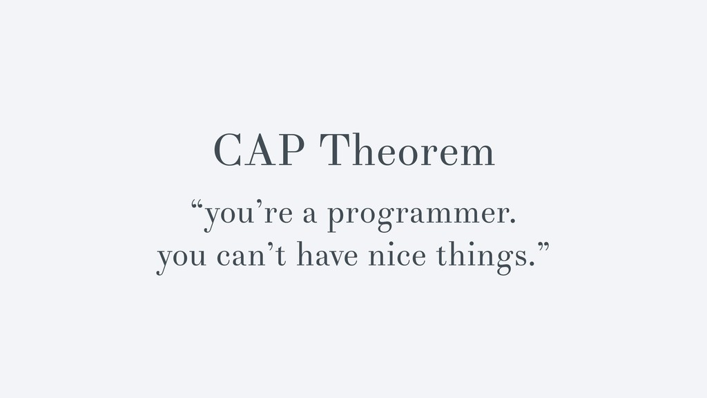 """CAP Theorem """"you're a programmer. you can't hav..."""