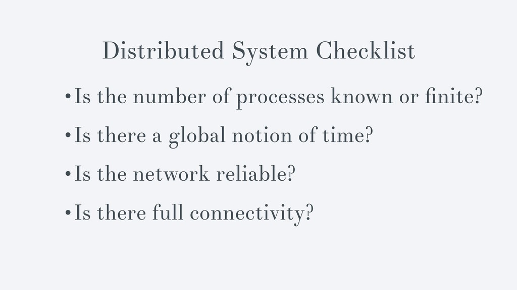 Distributed System Checklist •Is the number of ...