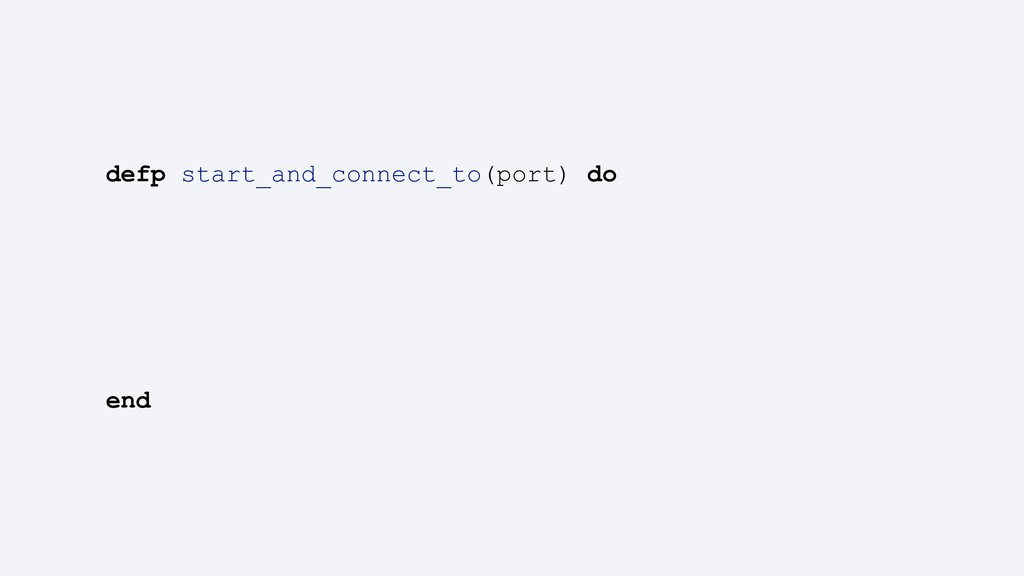 defp start_and_connect_to(port) do end