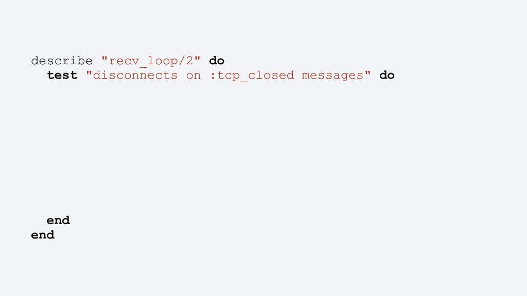 """describe """"recv_loop/2"""" do test """"disconnects on ..."""
