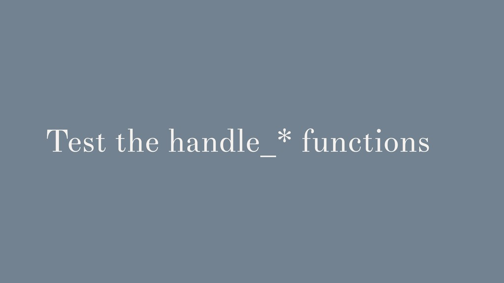 Test the handle_* functions