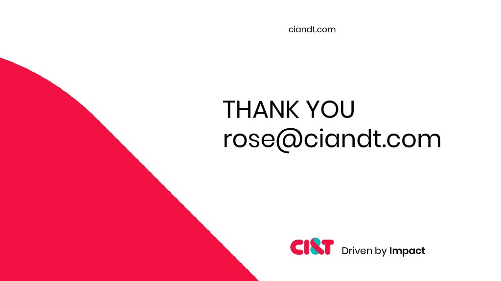 Driven by Impact ciandt.com THANK YOU rose@cian...