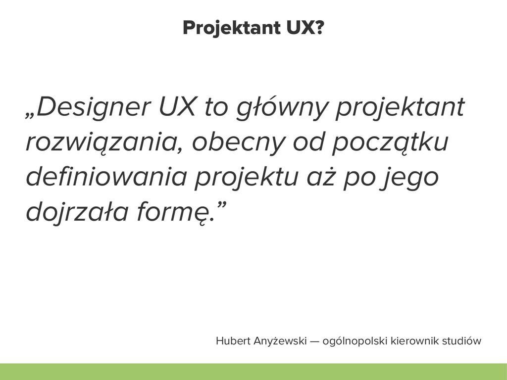 """Projektant UX? """"Designer UX to główny projektan..."""