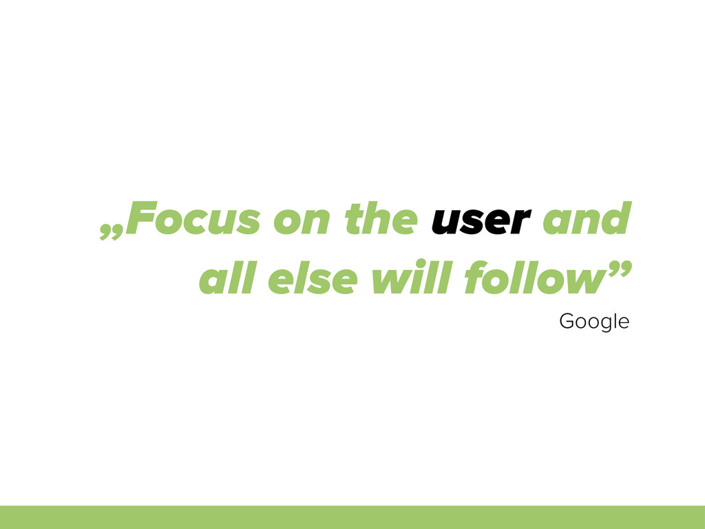 """""""Focus on the user and all else will follow"""" Go..."""