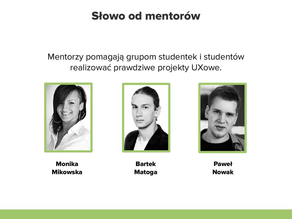 Słowo od mentorów Monika Mikowska Bartek Matoga...