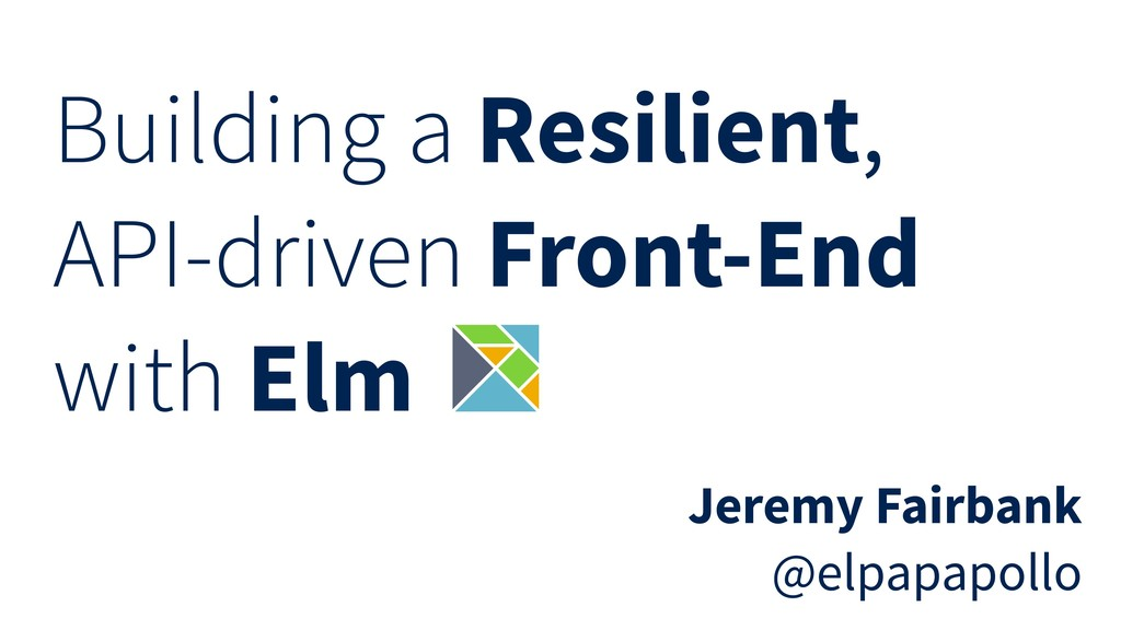 Building a Resilient, API-driven Front-End with...