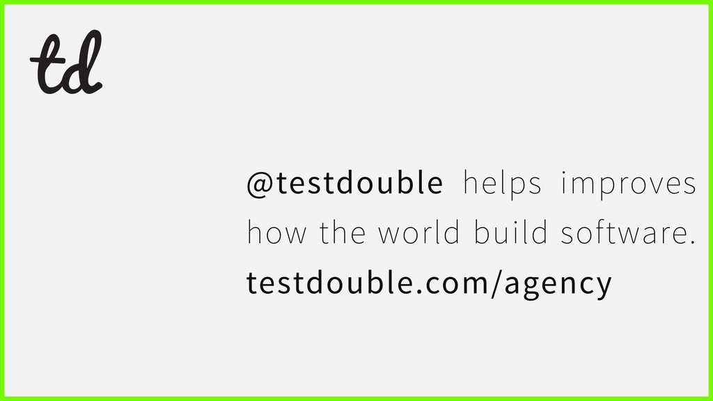 @testdouble helps improves how the world build ...