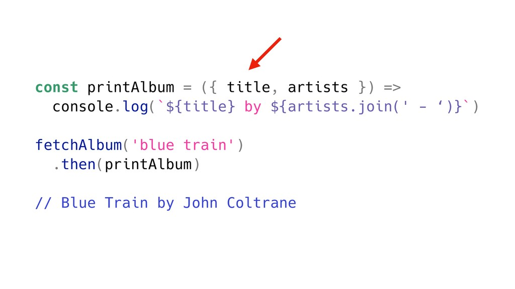 const printAlbum = ({ title, artists }) => cons...