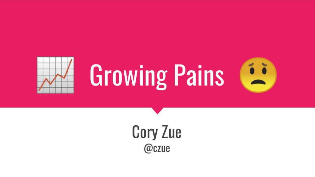 Growing Pains Cory Zue @czue
