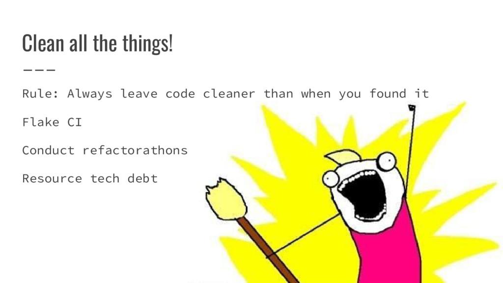 Clean all the things! Rule: Always leave code c...