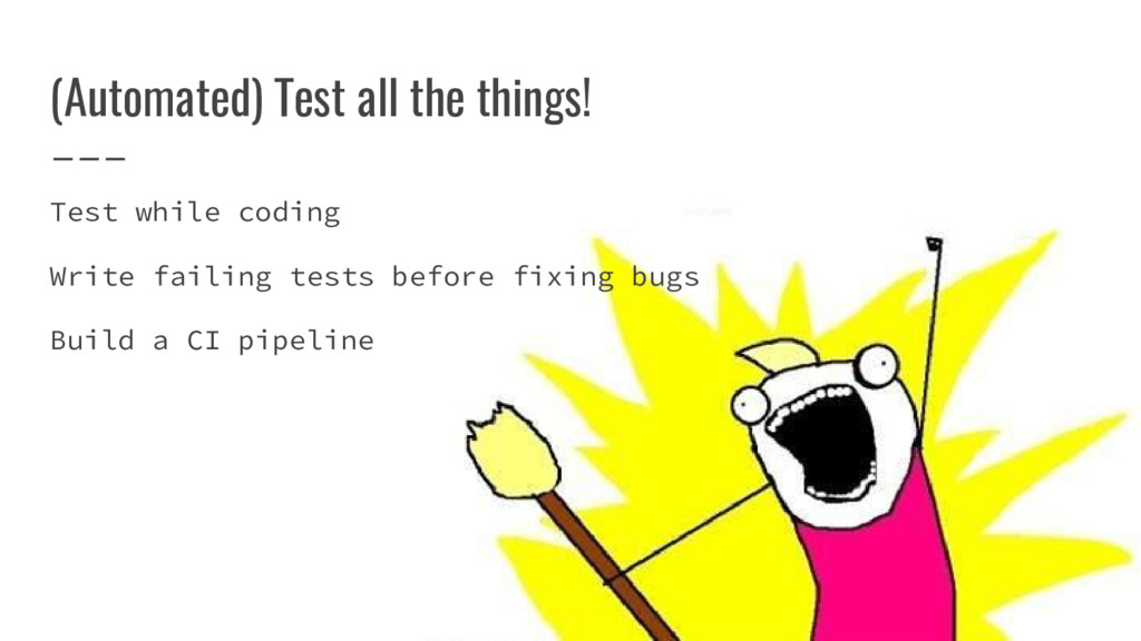 (Automated) Test all the things! Test while cod...