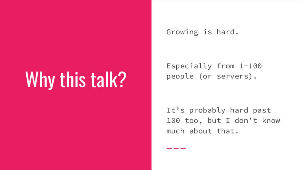 Why this talk? Growing is hard. Especially from...