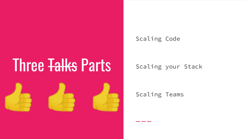Three Talks Parts Scaling Code Scaling your Sta...